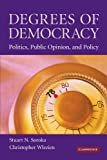 Degrees of Democracy: Politics, Public Opinion, and Policy
