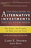 img - for The Only Guide to Alternative Investments You'll Ever Need: The Good, the Flawed, the Bad, and the Ugly (Bloomberg) [Hardcover] [2008] (Author) Larry E. Swedroe, Jared Kizer book / textbook / text book