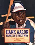 Hank Aaron: Brave in Every Way (0152020934) by Peter Golenbock