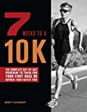 7 Weeks to a 10K: The Complete Day-by-Day Program to Train for Your First Race or Improve Your Fastest Time