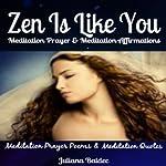 Zen Is Like You: Meditation Prayer and Meditation Affirmations, Poems & Meditation Quotes | Juliana Baldec