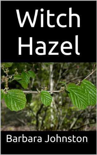 Barbara Johnston - Witch Hazel: The Ultimate Guide to Understanding and Using Witch Hazel (English Edition)