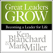 Great Leaders Grow: Becoming a Leader for Life | [Ken Blanchard, Mark Miller]