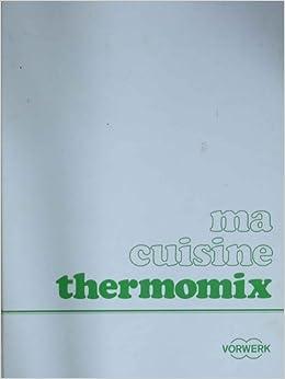 Ma cuisine thermomix vorwerk vorwerk livres - Livre thermomix ma cuisine 100 facons pdf ...