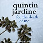 For the Death of Me: Oz Blackstones, Book 9 (       UNABRIDGED) by Quintin Jardine Narrated by Joe Dunlop