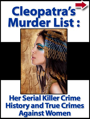 Cleopatra's Murder List: Her Serial Killer Crime History and True Crimes Against Women (Non-Fiction True Crime Biography Series)
