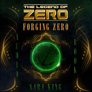 Forging Zero: The Legend of ZERO | [Sara King]