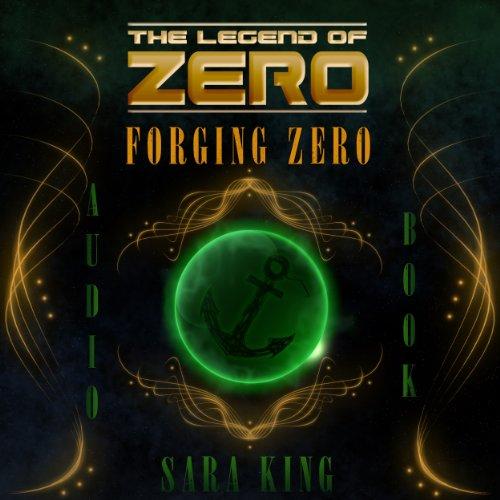 Forging Zero (The Legend of ZERO #1) - Sara King