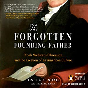 The Forgotten Founding Father: Noah Webster's Obsession and the Creation of an American Culture | [Joshua Kendall]