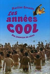 Les années cool : Une jeunesse de rêves 1969-1979 par Martine Ravache