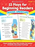 15 Plays for Beginning Readers: Famous Americans: Fluency-Building Plays With Activities That Expand Vocabulary and Content Knowledge (0545110823) by Pugliano-Martin, Carol