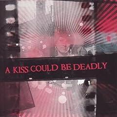 A Kiss Could Be Deadly - A Kiss Could Be Deadly