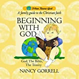 GORRELL NANCY BEGINNING WITH GOD (I Can Know God)