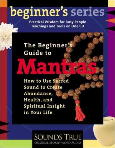 Image of The Beginner's Guide to Mantras: How to Use Sacred Sound to Create Abundance, Health, and Spiritual Insight in Your Life (Beginner's Guide Series)