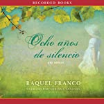 Ocho años de silencio [Eight Years of Silence] | Raquel Franco