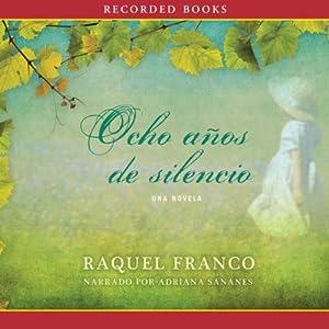 Ocho años de silencio [Eight Years of Silence] Audiobook