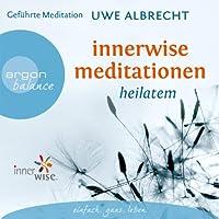 Innerwise Meditationen: Heilatem Hörbuch