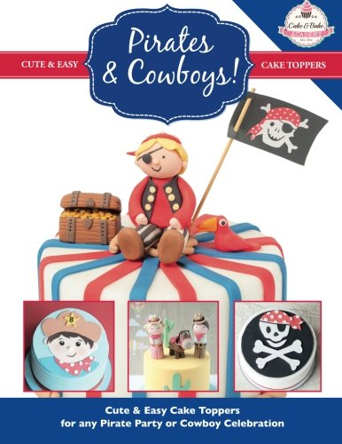 Pirates & Cowboys: Cute & Easy Cake Toppers for any Pirate Party or Cowboy Celebration! (Cute & Easy Cake Toppers Collection) (Volume 6) by The Cake & Bake Academy
