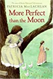 Patricia MacLachlan More Perfect Than the Moon (Sarah, Plain and Tall Saga)