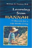Learning from Hannah: Secrets for a Life Worth Living