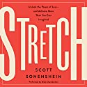 Stretch: Unlock the Power of Less - and Achieve More Than You Ever Imagined Audiobook by Scott Sonenshein Narrated by Mike Chamberlain