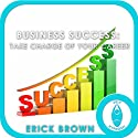 Business Success: Take Charge of Your Career: Hypnosis & Meditation  by Erick Brown