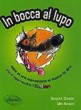 In Bocca al lupo - Dans la gueule du loup : Mille et une expression et façon de dire pour apprendre l'italien