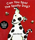 Can You Spot the Spotty Dog? (A Picture Puzzle Book) (0091767342) by Rowe, John