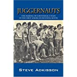 Juggernauts: The Making of a Runner & a Team in the First American Running Boom ~ Steve Adkisson