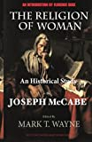 img - for The Religion of Woman (Edited, Annotated): An Historical Study book / textbook / text book
