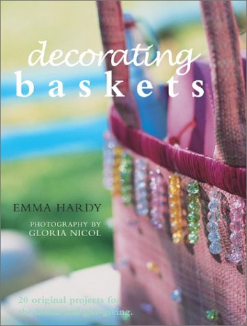 Decorating Baskets: 20 Original Projects for Gift-Giving and the Home