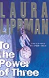 To the Power of Three (0060506725) by Lippman, Laura