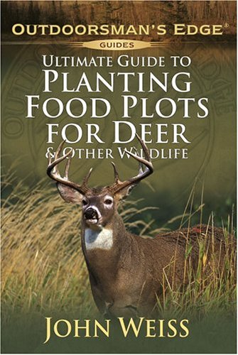 Ultimate Guide to Planting Food Plots for Deer and Other Wildlife