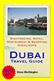 Dubai, United Arab Emirates Travel Guide - Sightseeing, Hotel, Restaurant & Shopping Highlights (Illustrated)