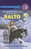 Natalie Standiford The Bravest Dog Ever: The True Story of Balto (Step Into Reading: A Step 3 Book)