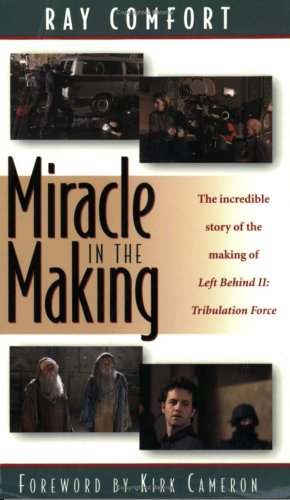 Miracle in the Making: The Incredible Story of the Making of Left Behind II: Tribulation Force, Ray Comfort