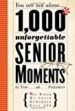 1,000 Unforgettable Senior Moments: Of Which We Could Remember Only 246