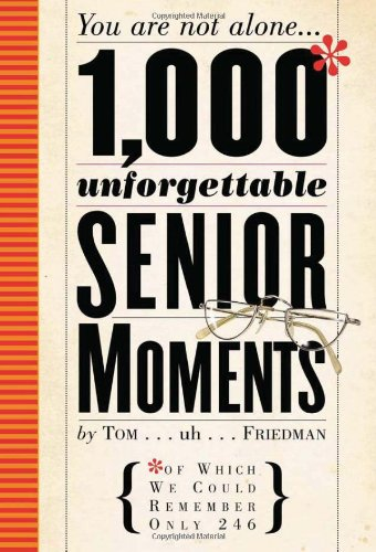 1,000 Unforgettable Senior Moments: Of Which We Could Remember Only 246 Hardcover by Tom Friedman (Author)