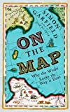 Simon Garfield On The Map: Why the world looks the way it does by Garfield, Simon on 01/10/2012 1st (first) 4th (fourth) edition