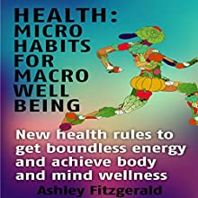 Health: Micro Habits for Well Being Audiobook by Ashley Fitzgerald Narrated by Chrystianna Robinson