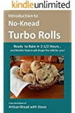 Introduction to No-Knead Turbo Rolls (Ready to Bake in 2-1/2 Hours... and Mother Nature will shape the rolls for you!): From the kitchen of Artisan Bread with Steve