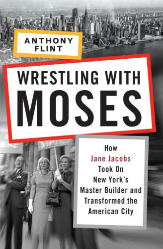 Wrestling with Moses: How Jane Jacobs Took On New York's...