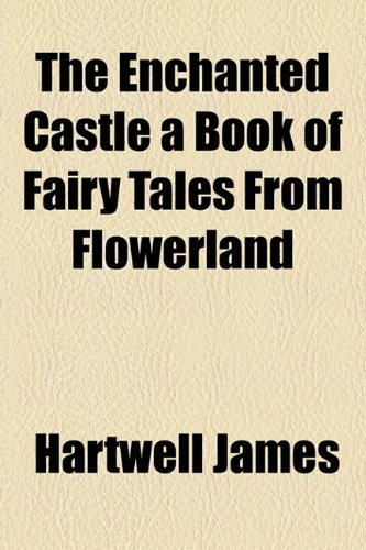 The Enchanted Castle a Book of Fairy Tales From Flowerland