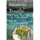 Discovering Beautiful: On the Road to Somewhereby Rory Miller