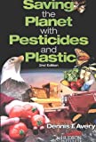 Saving the Planet with Pesticides and Plastic 2nd Ed.