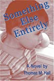 Something Else Entirely (0595448593) by Hall, Thomas