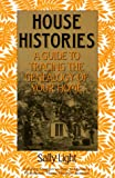 House Histories: A Guide to Tracing the Genealogy of Your Home (0961487615) by Light, Sally