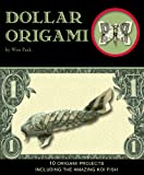 Dollar Origami: 15 Origami Projects Including the Amazing Koi Fish