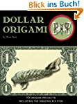Dollar Origami: 15 Origami Projects I...