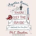 Agatha Raisin: There Goes the Bride: Agatha Raisin, Book 20 Audiobook by M.C. Beaton Narrated by Penelope Keith